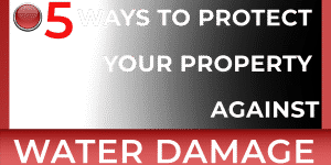 5 ways to protect your property from water damage